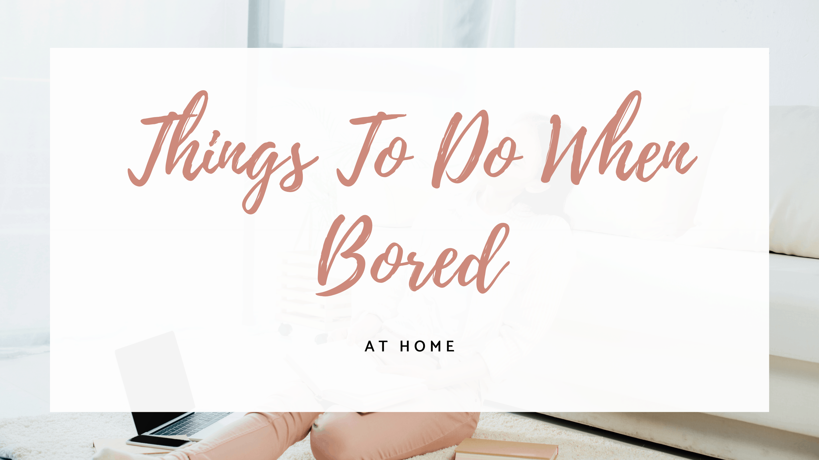 - things to do when bored