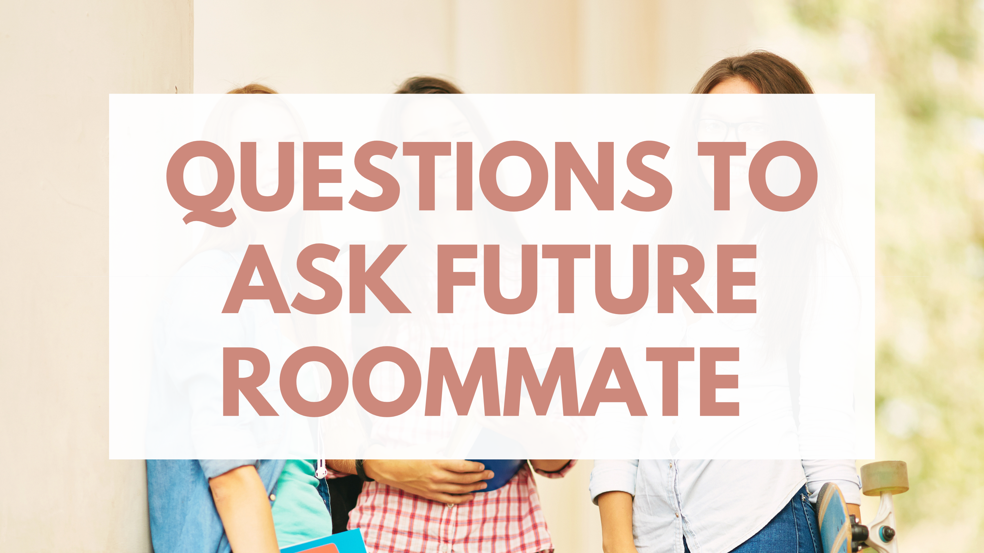 questions to ask your future college roommate